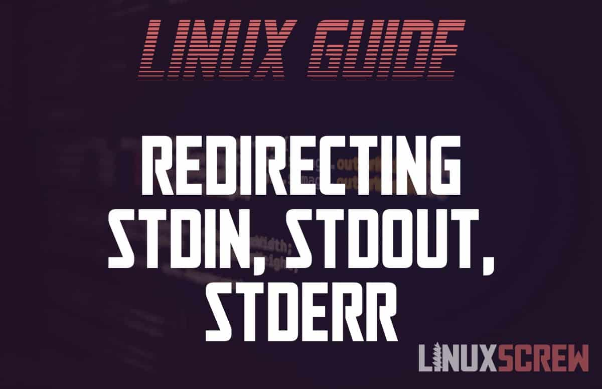 Redirect stdin, stdout, stderr in Linux/Bash, With Examples